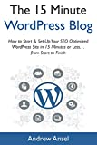 The Fifteen-Minute WordPress Blog (2017): How to Start & Set-Up Your SEO Optimized WordPress Site  in 15 Minutes or Less…from Start to Finish