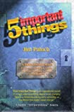 Five Important Things : A Motivational Novel, Paluch, Jim and JP Horizons, Inc. Staff, 0787220779