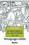 Image de La résistance au quotidien, 1914-1918 : témoignages inédits