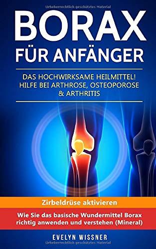 Borax Für Anfänger  Das Hochwirksame Heilmittel  Hilfe Bei Arthrose Osteoporose And Arthritis. Zirbeldrüse Aktivieren  Wie Sie Das Basische Wundermittel Borax Richtig Anwenden Und Verstehen  Mineral