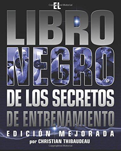 Descargar Libro El Libro Negro De Los Secretos De Entrenamiento: Edicion Mejorada Christian Thibaudeau