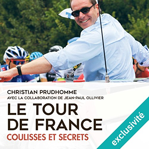 Le Tour De France : Coulisses Et Secrets