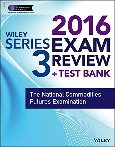 Wiley Series 3 Exam Review 2016 + Test Bank: The National Commodities Futures Examination (Wiley FINRA) by Wiley