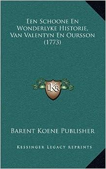 Een Schoone En Wonderlyke Historie, Van Valentyn En Oursson Een Schoone En Wonderlyke Historie, Van Valentyn En Oursson (1773) (1773)