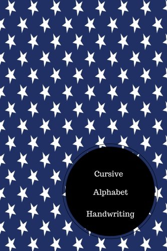Download Cursive Alphabet Book: Practice Cursive Handwriting. Handy 6 in by 9 in Notebook Journal . A B C in Uppercase &  Lower Case. Dotted, With Arrows And Plain PDF