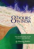 img - for 8 Hours in India: The Tipping Point of the Church has Arrived book / textbook / text book