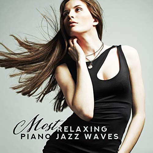 Most Relaxing Piano Jazz Waves: Top Piano 2019 Music, Sounds for Relaxation & Calming Down