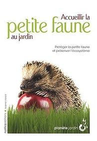 Accueillir la petite faune au jardin par Noémie Vialard