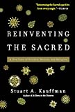 Reinventing the Sacred: A New View of Science, Reason, and Religion