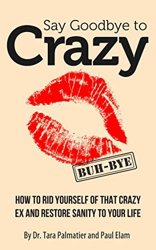 Say Goodbye to Crazy: How to Get Rid of His Crazy Ex and Restore Sanity to Your Life (Best Way To Get Wife Back After Separation)