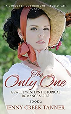 The Only One: Book 2 - Mail Order Bride Stories of Rescued Faith - A Sweet Western Historical Romance Series