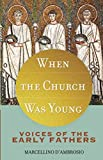 When the Church Was Young:Voices of the Early Fathers