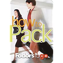 Fodor's to Go: How to Pack, 1st Edition