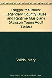 Raggin' the Blues: Legendary Country Blues and Ragtime Musicians (Avisson Young Adult Series)