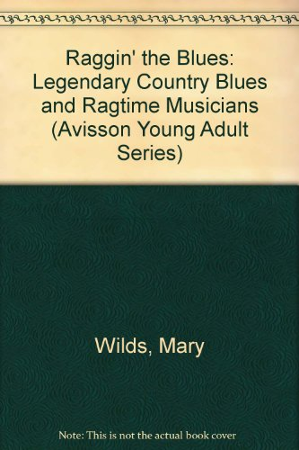 Raggin' the Blues: Legendary Country Blues and Ragtime Musicians (Avisson Young Adult Series) PDF