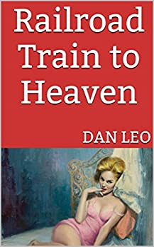 Railroad Train to Heaven: Volume One of the Memoirs of Arnold Schnabel by [Leo, Dan]