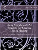 Using Mandalas and Art Symbols for Creative Block Healing, Laura Gruce, 1494770784