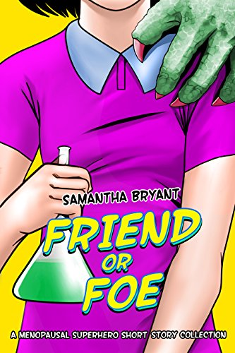Friend or Foe: A Menopausal Superhero Short Story Collection by [Bryant, Samantha]