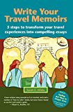 Write Your Travel Memoirs: 5 steps to transform your travel experiences into compelling essays