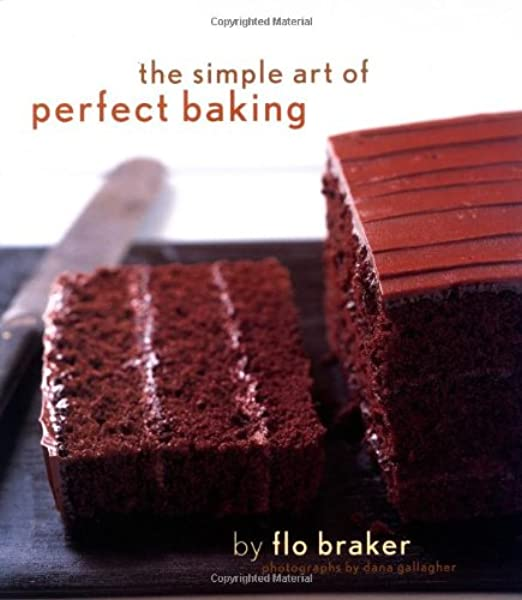 The Simple Art Of Perfect Baking Braker Flo Gallagher Dana 9780811841092 Amazon Com Books