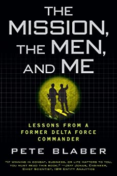 The Mission, The Men, and Me: Lessons from a Former Delta Force Commander by [Blaber, Pete]