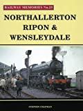 Northallerton, Ripon & Wensleydale (Railway Memories)