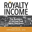 Royalty Income: The Business of Getting Paid More than Once Audiobook by Steven W. Hryszczuk Narrated by Steven w. Hryszczuk