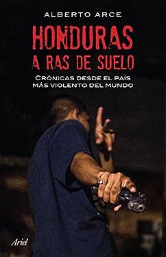 Honduras a ras de suelo: Crónicas desde el país más violento del mundo (Spanish Edition)