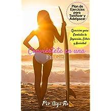 Fitness: Conviértete en una Fit Girl: Ejercicios para combatir la depresión, ansiedad y estrés, Plan de ejercicio de 8 semanas adelgazamiento y tonificación (Spanish Edition)