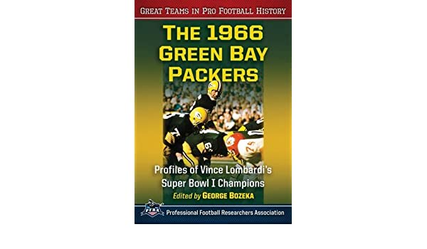 The 1966 Green Bay Packers: Profiles of Vince Lombardis Super Bowl I Champions Great Teams in Pro Football History: Amazon.es: George Bozeka: Libros en ...
