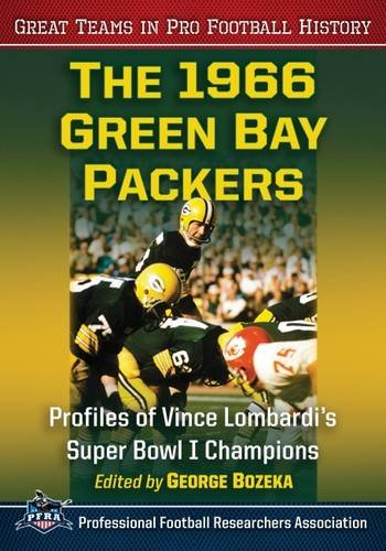 Read Online The 1966 Green Bay Packers: Profiles of Vince Lombardi's Super Bowl I Champions (Great Teams in Pro Football History) pdf
