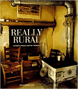Really Rural: Authentic French Country Interiors: Marie France Boyer:  9780500017999: Amazon.com: Books