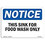 OSHA Notice Sign - Notice This Sink for Food Wash Only | Choose from: Aluminum, Rigid Plastic or Vinyl Label Decal | Protect Your Business, Construction Site, Warehouse & Shop Area |  Made in The USA