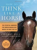 img - for How to Think Like A Horse: The Essential Handbook for Understanding Why Horses Do What They Do book / textbook / text book