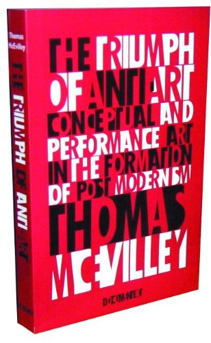 Read Online The Triumph of Anti-Art: Conceptual and Performance Art in the Formation of Post-Modernism ebook