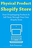 Physical Product Shopify Store: Start Dropshipping Products & Sell Them Through Your Own Shopify Store