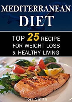 Mediterranean Diet: Top 25 Recipes for Weight Loss & Healthy Living (Mediterranean cookbook, Mediterranean recipes, Weight Loss recipes) (English Edition) por [Smith, Tori]