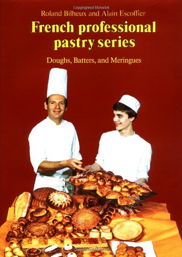 1: Doughs, Batters, and Meringues (French Professional Pastry Series)