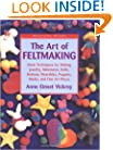 The Art of Feltmaking: Basic Techniques for Making Jewelry, Miniatures, Dolls, Buttons, Wearables, Puppets, Masks and Fine Art Pieces (Watson-Guptill Crafts)