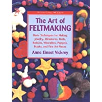 The Art of Feltmaking: Basic Techniques for Making Jewelry, Miniatures, Dolls, Buttons, Wearables, Puppets, Masks and Fine Pieces (Watson-Guptill Crafts)