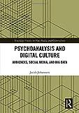 "Jacob Johanssen, ""Psychoanalysis and Digital Culture: Audiences, Social Media, and Big Data"" (Routledge, 2019)"
