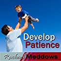Develop Patience Hypnosis: Inner Peace & Calm, Guided Meditation, Binaural Beats, Positive Affirmations Speech by Rachael Meddows Narrated by Rachael Meddows