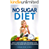 No Sugar Diet: How to Quit Sugar and Lose Weight with the 10 Day No Sugar Diet Plan for Beginners (With a Bonus Sugar Free Recipe Cookbook) (Weight Loss ... Vegetables, Coconut oil, and Detox Diet)