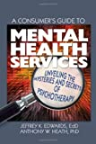 img - for A Consumer's Guide to Mental Health Services: Unveiling the Mysteries and Secrets of Psychotherapy book / textbook / text book
