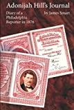 img - for Adonijah Hill's Journal: Diary of a Philadelphia Reporter in 1876 by James Smart (2011-02-23) book / textbook / text book
