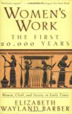 Women's Work: The First 20,000 Years: Women, Cloth, and Society in Early Times, Elizabeth Wayland Barber, 0393313484