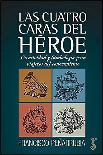 Las Cuatro Caras del héroe de Francisco Peñarrubia