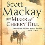 The Miser of Cherry Hill: Dr. Deacon Mystery, Book 2 | Scott Mackay