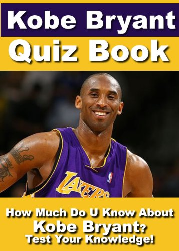 Kobe Bryant Quiz Book - 100 Fun & Fact Filled Questions About One Of The Best Basketball Player On The Planet! (Best Nba Trivia Questions)