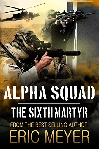 Alpha Squad: The Sixth Martyr by [Meyer, Eric]